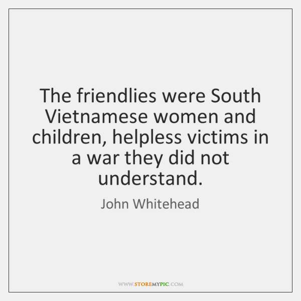 The friendlies were South Vietnamese women and children, helpless victims in a ...