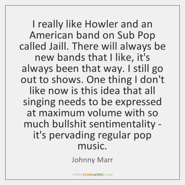 I really like Howler and an American band on Sub Pop called ...