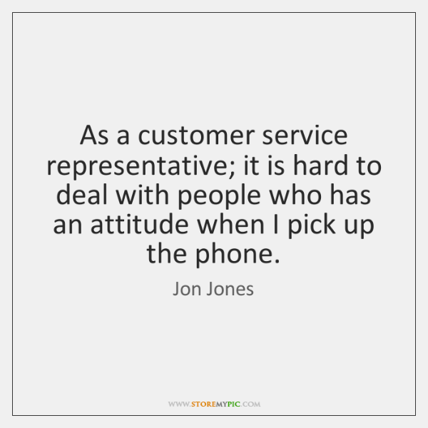 As a customer service representative; it is hard to deal with people ...