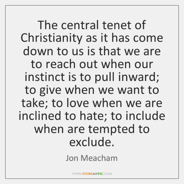 The central tenet of Christianity as it has come down to us ...
