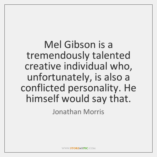 Mel Gibson is a tremendously talented creative individual who, unfortunately, is also ...
