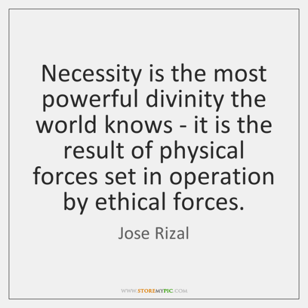 Necessity is the most powerful divinity the world knows - it is ...