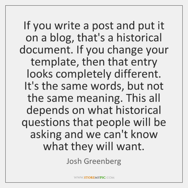 If you write a post and put it on a blog, that's ...