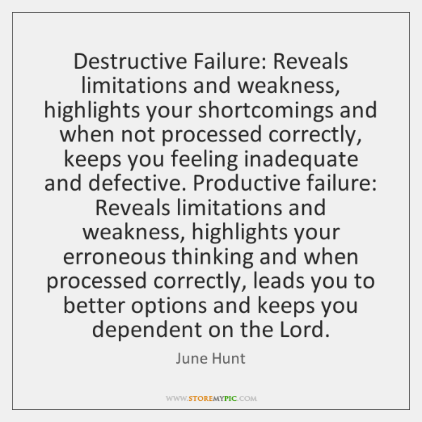 Destructive Failure: Reveals limitations and weakness, highlights your shortcomings and when not ...