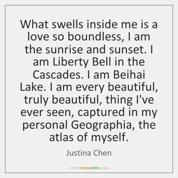 What swells inside me is a love so boundless, I am the ...