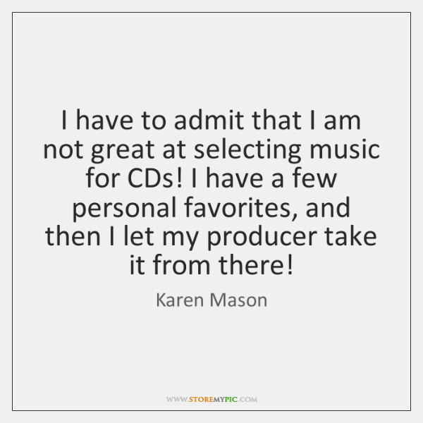 I have to admit that I am not great at selecting music ...