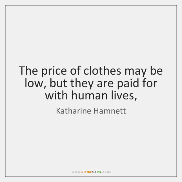 The price of clothes may be low, but they are paid for ...