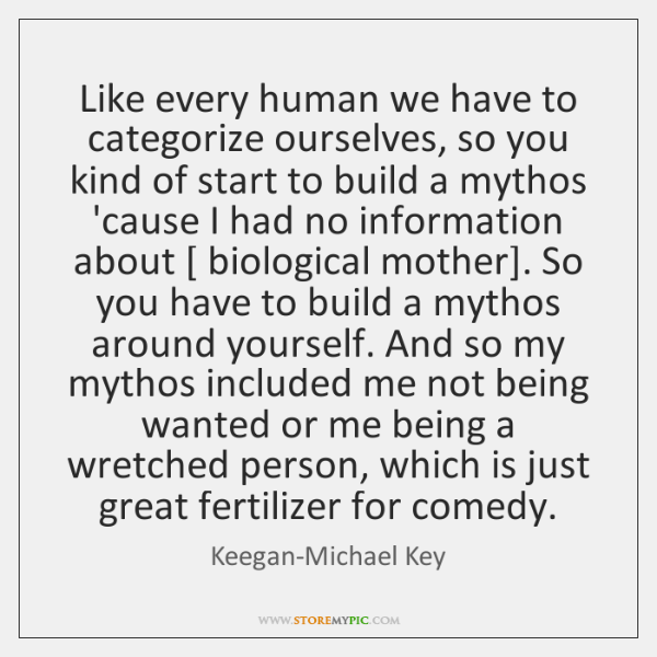 Like every human we have to categorize ourselves, so you kind of ...