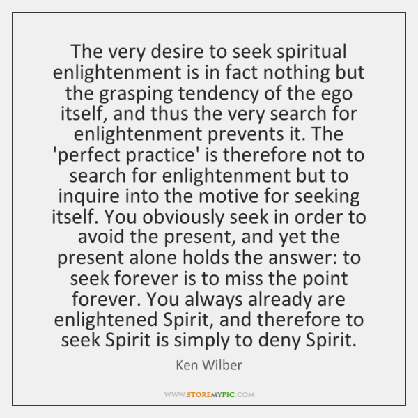 The very desire to seek spiritual enlightenment is in fact nothing but ...