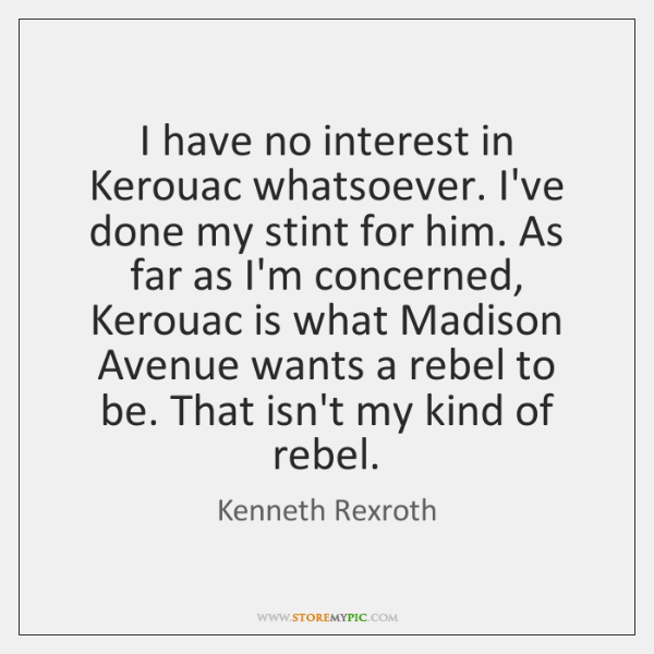 I have no interest in Kerouac whatsoever. I've done my stint for ...