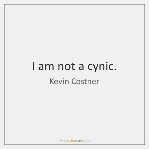 I am not a cynic.