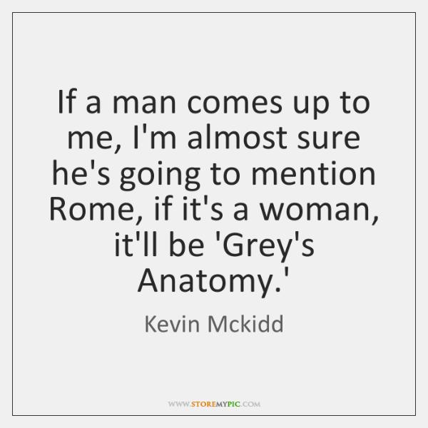 If a man comes up to me, I'm almost sure he's going ...