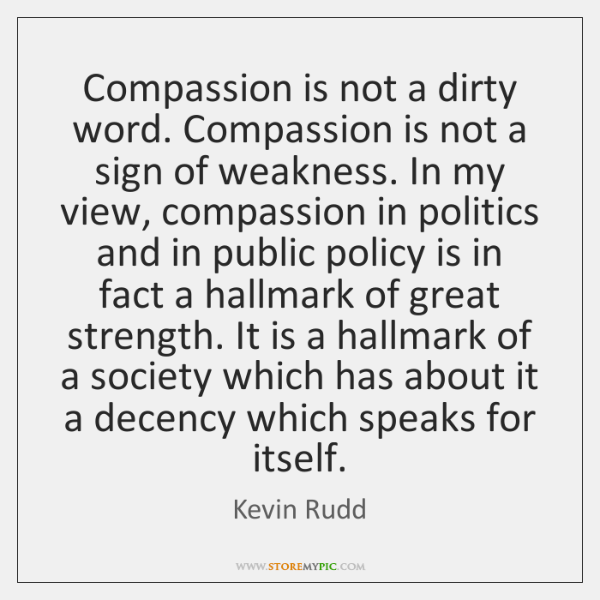 Compassion is not a dirty word. Compassion is not a sign of ...