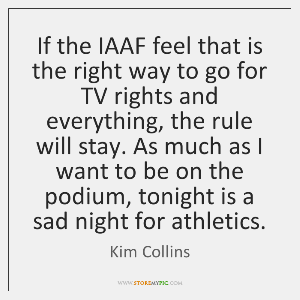 If the IAAF feel that is the right way to go for ...