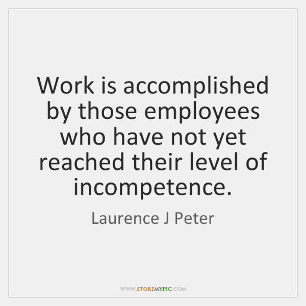 Work is accomplished by those employees who have not yet reached their ...