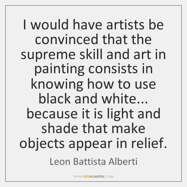 I would have artists be convinced that the supreme skill and art ...