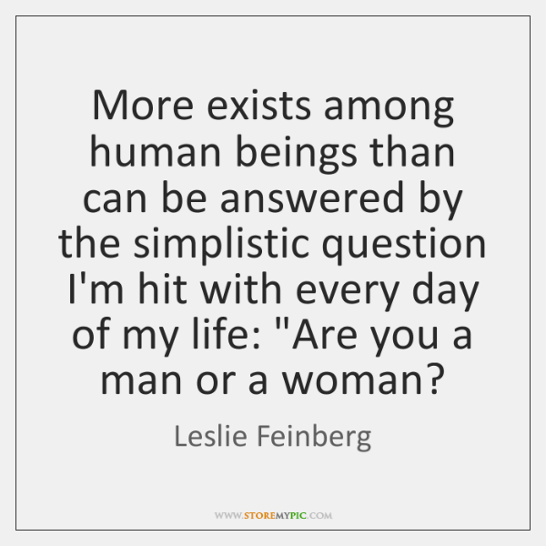 More exists among human beings than can be answered by the simplistic ...