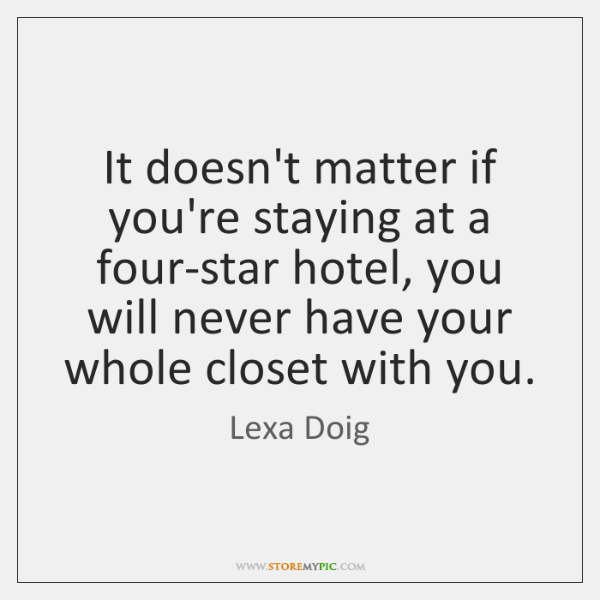 It doesn't matter if you're staying at a four-star hotel, you will ...