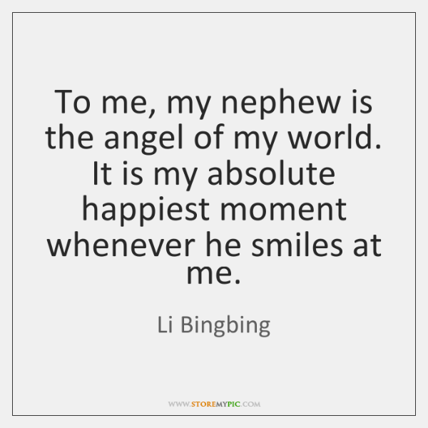 To me, my nephew is the angel of my world. It is ...