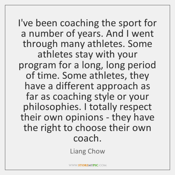 I've been coaching the sport for a number of years. And I ...
