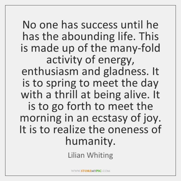 No one has success until he has the abounding life. This is ...