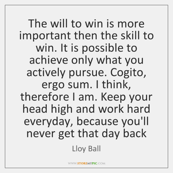 The will to win is more important then the skill to win. ...