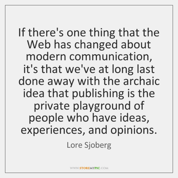 If there's one thing that the Web has changed about modern communication, ...