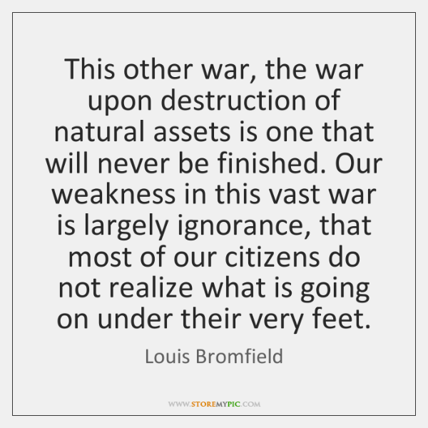 This other war, the war upon destruction of natural assets is one ...