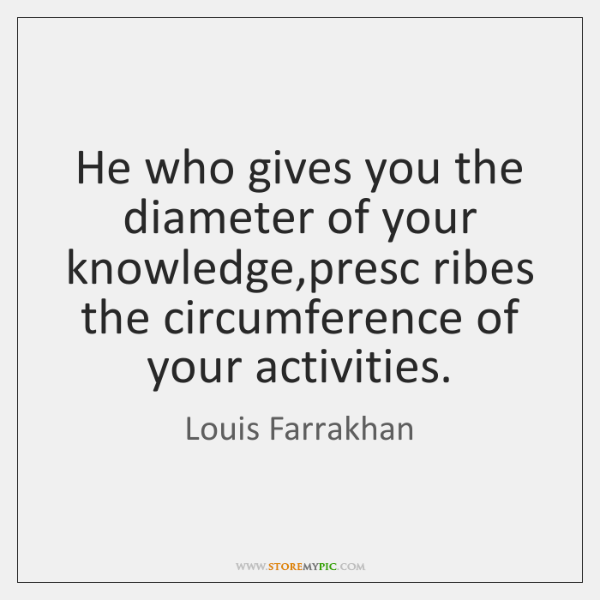 He who gives you the diameter of your knowledge,presc ribes the ...