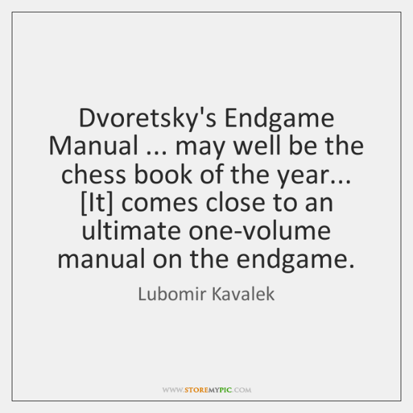 Dvoretsky's Endgame Manual ... may well be the chess book of the year... [...