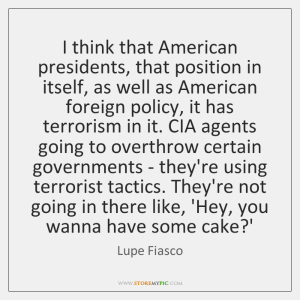 I think that American presidents, that position in itself, as well as ...