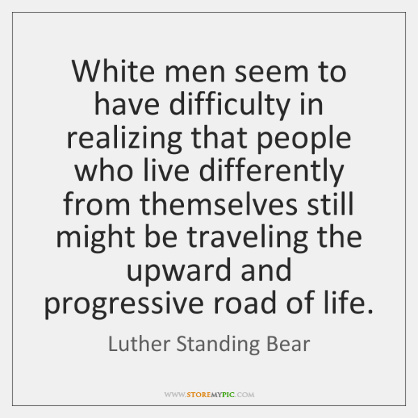 White men seem to have difficulty in realizing that people who live ...