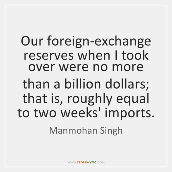 Our foreign-exchange reserves when I took over were no more than a ...