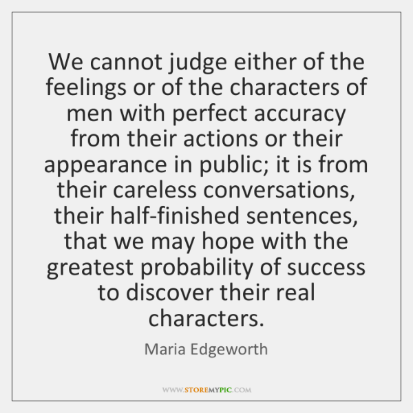 We cannot judge either of the feelings or of the characters of ...