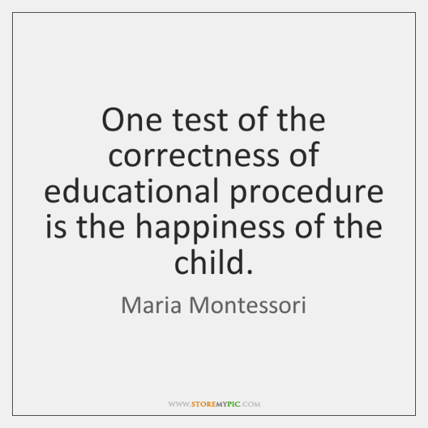 One test of the correctness of educational procedure is the happiness of ...