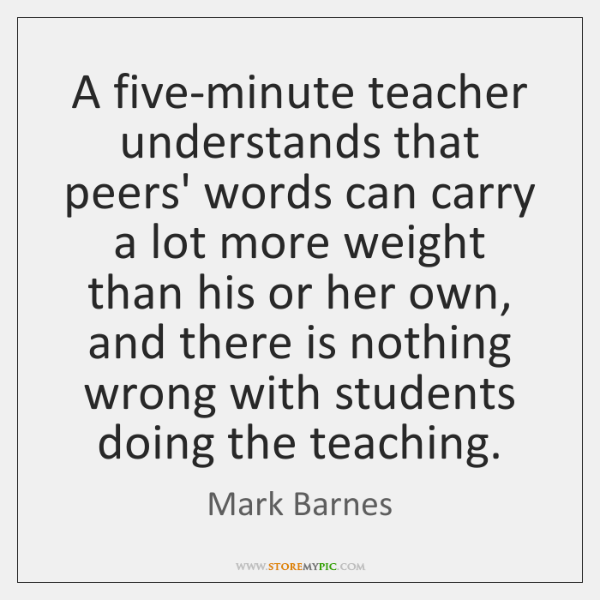 A five-minute teacher understands that peers' words can carry a lot more ...