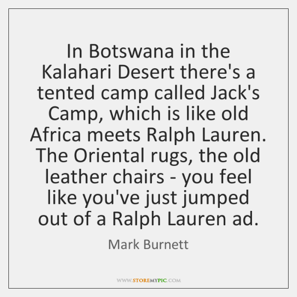 In Botswana in the Kalahari Desert there's a tented camp called Jack's ...