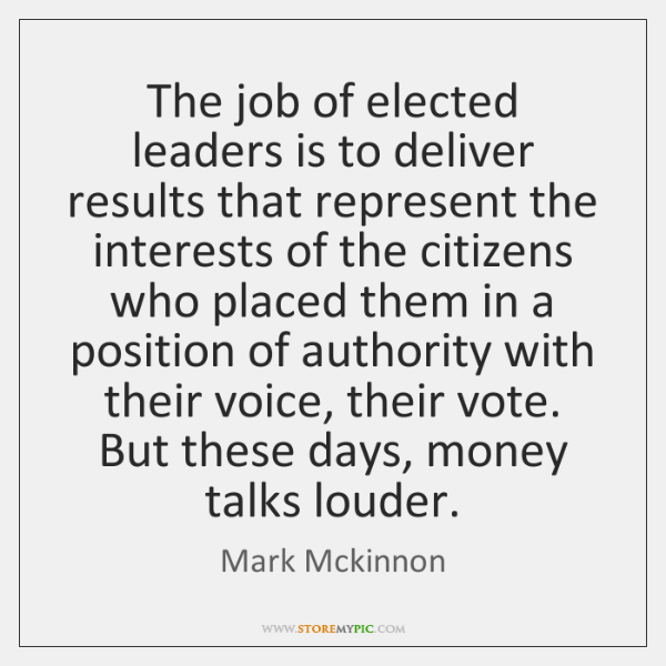 The job of elected leaders is to deliver results that represent the ...