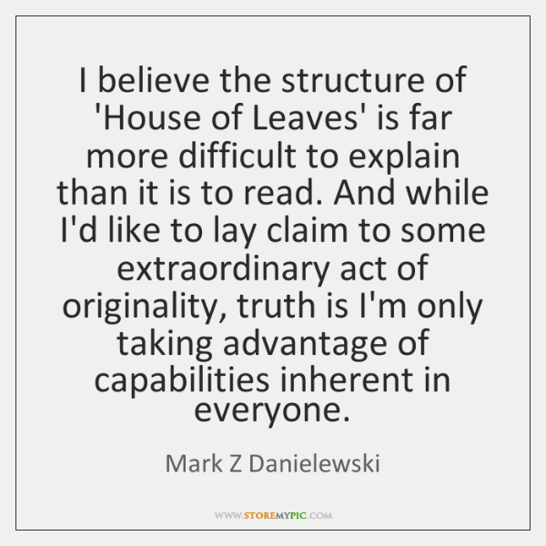 I believe the structure of 'House of Leaves' is far more difficult ...