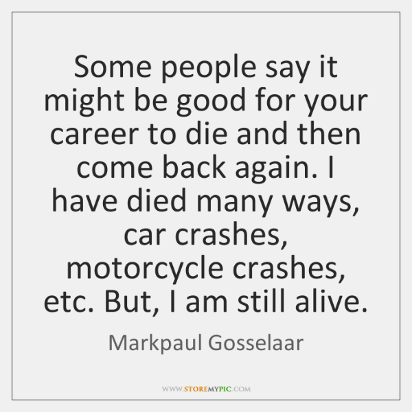 Some people say it might be good for your career to die ...