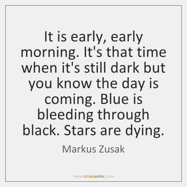 It is early, early morning. It's that time when it's still dark ...