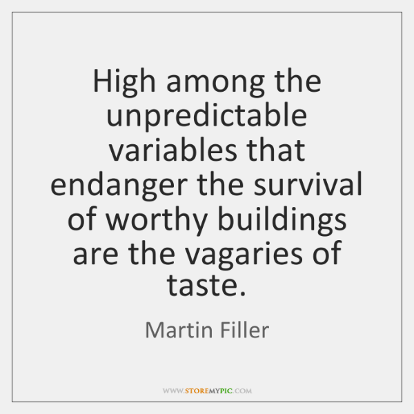 High among the unpredictable variables that endanger the survival of worthy buildings ...