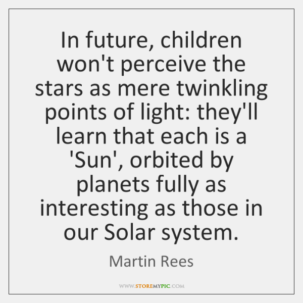 In future, children won't perceive the stars as mere twinkling points of ...