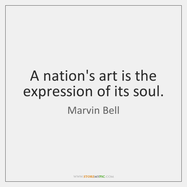 A nation's art is the expression of its soul.
