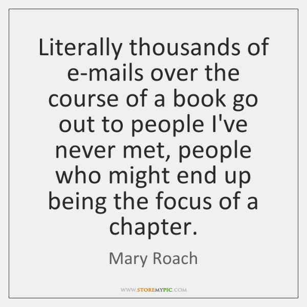 Literally thousands of e-mails over the course of a book go out ...