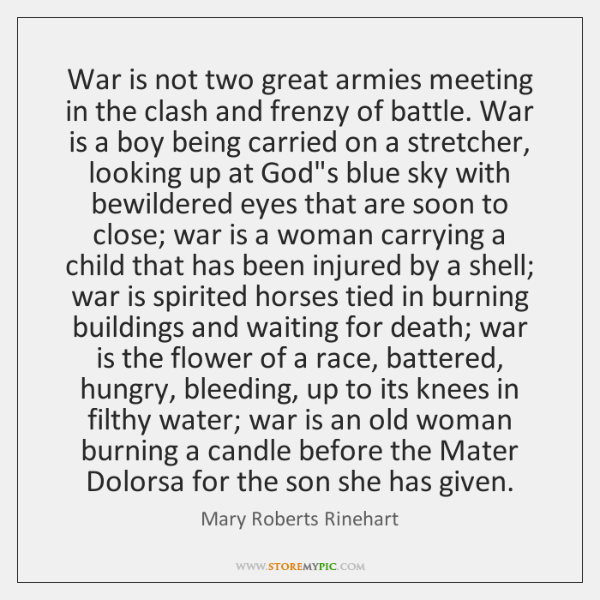 War is not two great armies meeting in the clash and frenzy ...