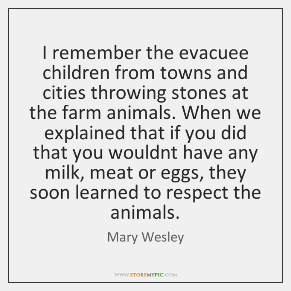 I remember the evacuee children from towns and cities throwing stones at ...