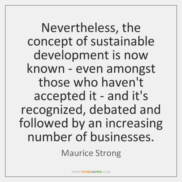 Nevertheless, the concept of sustainable development is now known - even amongst ...