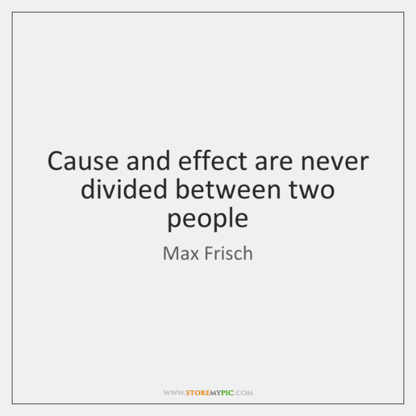Cause and effect are never divided between two people