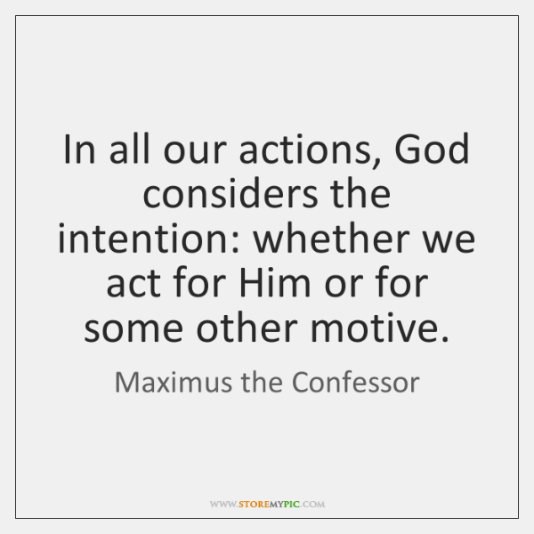 In all our actions, God considers the intention: whether we act for ...